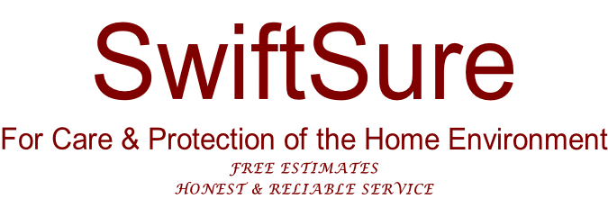 SwiftSure For Care & Protection of the Home Environment FREE ESTIMATES HONEST & RELIABLE SERVICE